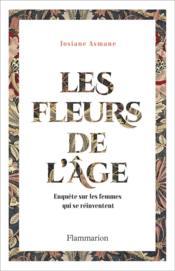 Les fleurs de l'âge ; enquête sur les femmes qui se réinventent - Couverture - Format classique