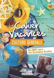 Le cahier de vacances pour les grandes écoles spécial culture générale ; du bac vers les grandes écoles - Couverture - Format classique