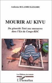 Mourir au Kivu ; du génocide Tutsi aux massacres dans l'Est du Congo-RDC - Couverture - Format classique