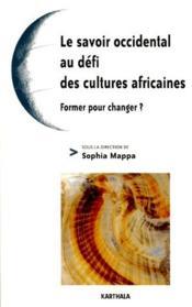Le savoir au defi des cultures africaines ; former pour changer ? - Couverture - Format classique