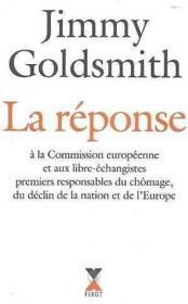 La réponse ; à la Commission Européenne et au libre-échangistes premiers responsables du chomâge, du déclin de la nation et de l'Europe - Couverture - Format classique