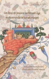 Lieux De Pouvoir Au Moyen Age En Normandie Et Sur Ses Marges - Couverture - Format classique