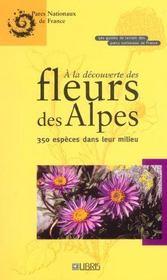 À la découverte des fleurs des Alpes ; 350 espèces dans leur milieu - Intérieur - Format classique