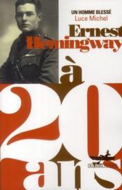 Ernest Hemingway à 20 ans ; un homme blessé - Couverture - Format classique