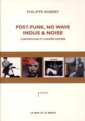 Post-punk, no wave, indus et noise ; chronologie et chassés-croisés - Couverture - Format classique