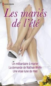 Les mariés de l'été ; un milliardaire à marier ; la demande de Nathan Wolfe ; une vraie lune de miel - Couverture - Format classique