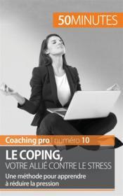 Le coping, votre allié contre le stress ; Une méthode pour apprendre à réduire la pression - Couverture - Format classique