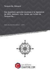 Des Questions agricoles soumises à la législature de 1843, bestiaux, vins, laines, par le Bon de Tocqueville,... [édition 1844] - Couverture - Format classique