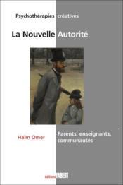 La nouvelle autorité ; parents, enseignants, communautés - Couverture - Format classique