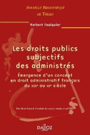 Les droits publics subjectifs des administrés ; émergence d'un concept en droit administratif français du XIXe au XXe siècle - Couverture - Format classique