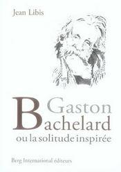 Gaston bachelard ou la solitude inspirée - Intérieur - Format classique