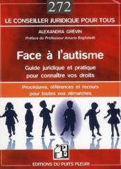 Face à l'autisme : guide juridique et pratique - procédures, réféences, recours et adresses pour toutes vos démarches - Couverture - Format classique