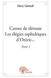 Carnet de déroute ; les élégies asphaltiques d'Oniric...t.1 - Couverture - Format classique