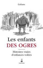 Les enfants des ogres ; histoires vraies d'enfants abusés - Couverture - Format classique