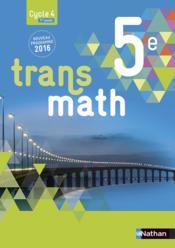 TRANSMATH ; 5ème ; livre de l'élève ; grand format (édition 2016) - Couverture - Format classique