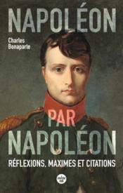 Napoléon par Napoléon : réflexions, maximes et citations - Couverture - Format classique