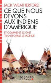 Ce que nous devons aux Indiens d'Amérique et comment ils ont transformé le monde - Couverture - Format classique
