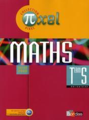 PIXEL ; pixel ; maths ; terminale S obligatoire ; manuel (édition 2008) - Couverture - Format classique