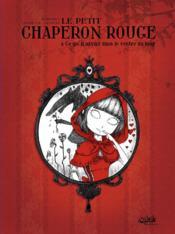 Le petit chaperon rouge ; et ce qu'il advint dans le ventre du loup (édition 2011) - Couverture - Format classique