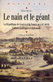 Le nain et le géant ; la République de Genève et la France au XVIII siècle ; cultures politiques et diplomatie - Couverture - Format classique