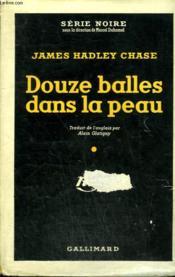 Douze Balles Dans La Peau. ( I'Ll Get You For This ). Collection : Serie Noire Avec Jaquette N° 186 - Couverture - Format classique