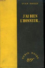 J'Ai Bien L'Honneur... . Collection : Serie Noire Sans Jaquette N° 91 - Couverture - Format classique