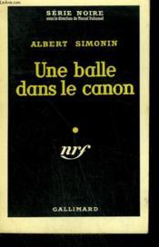 Une Balle Dans Le Canon. Collection : Serie Noire N° 444 - Couverture - Format classique
