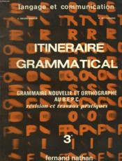 Itineraire Grammatical. Grammaire Nouvelle Et Orthographe Au B.E.P.C. Revision Et Travaux Pratiques. - Couverture - Format classique