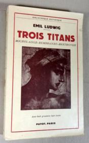 Trois titans. Michel-Ange - Rembrandt - Beethoven. - Couverture - Format classique