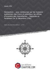 Déclaration... pour rembourser par les huissiers audianciers des Cours et présidiaux les offices d'huissiers des chancelleries... Registrée en Parlement [le 31 décembre 1700] [Edition de 1701] - Couverture - Format classique
