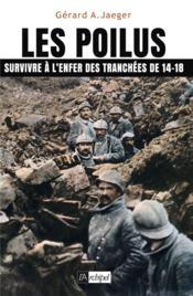 Les Poilus ; survivre à l'enfer des tranchées de 14-18 - Couverture - Format classique