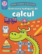 Mon cahier d'écolier ; exercices ludiques de calcul - Couverture - Format classique
