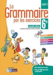 LA GRAMMAIRE PAR LES EXERCICES ; 6e (édition 2018) - Couverture - Format classique