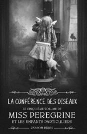 Miss Peregrine et les enfants particuliers T.5 ; la conférence des oiseaux - Couverture - Format classique