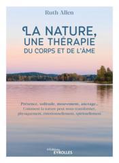 La nature, une thérapie du corps et de l'âme ; présence, solitude, mouvement, ancrage... - Couverture - Format classique