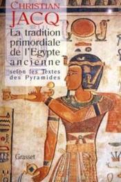 La tradition primordiale de l'Egypte ancienne selon les textes des pyramides - Couverture - Format classique