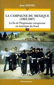 La campagne du Mexique (1862-1867) ; la fin de l'hégemonie européenne en Amérique du Nord - Couverture - Format classique