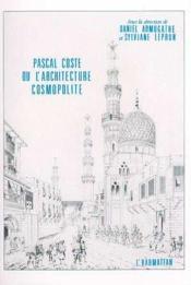 Pascal Coste ou l'architecture cosmopolite - Couverture - Format classique