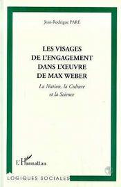 Les Visages De L'Engagement Dans L'Oeuvre De Max Weber ; La Nation, La Culture Et La Science - Intérieur - Format classique