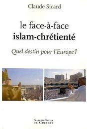Le face-à-face, Islam-chrétienté ; quel destin pour l'Europe ? - Couverture - Format classique