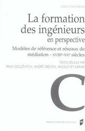 La formation des ingenieurs en perspective modeles de reference et reseaux de mediation, xviiie-xxe - Intérieur - Format classique