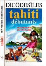 Dico des îles, Tahiti débutants ; mon premier dictionnaire - Couverture - Format classique