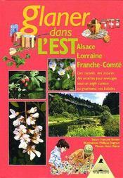 Glaner Dans L Est Alsace Lorraine Franche-Comte (1re édition) - Intérieur - Format classique