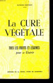 La Cure Vegetale. Tous Les Fruits Et Legumes Pour Se Guerir. - Couverture - Format classique