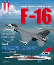 Les avions de combats américains t.2 ; F-16, fighting falcon, versions C et D - Couverture - Format classique