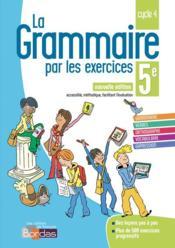 LA GRAMMAIRE PAR LES EXERCICES ; 5e ; cahier de l'élève (édition 2018) - Couverture - Format classique