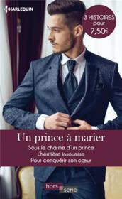 Un prince à marier ; sous le charme d'un prince, l'héritière insoumise, pour conquérir son cœur - Couverture - Format classique