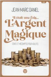 Il était une fois... l'argent magique : conte et mécomptes pour adultes - Couverture - Format classique