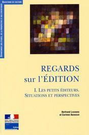 Regards sur l'édition t.1 ; les petits éditeurs, situations et perspectives - Intérieur - Format classique