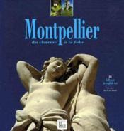 Montpellier, du charme à la folie - Couverture - Format classique
